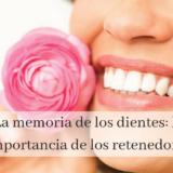 La memoria de los dientes_ la importancia de los retenedores